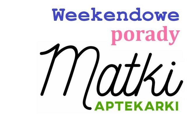 Weekendowe porady Matk Aptekarki