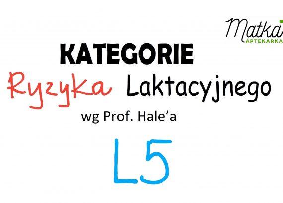 Kategorie Ryzyka Laktacyjnego L5 Matka Aptekarka