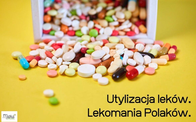 Lekomania Polaków. Utylizacja leków, suplementów diety iinnych medykamentów