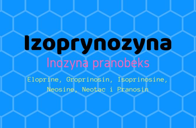 Izoprynozyna. Inozyna pranobeks. Neosine. Groprinosine. Syrop na odporność. Syrop przeciwwirusowy. Matka Aptekarka