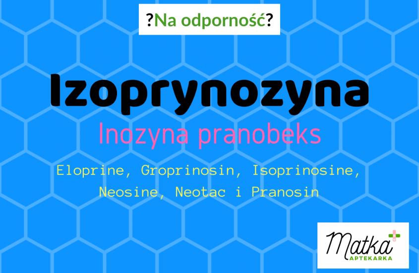 Naodporność? Izoprynozyna – Inozyna pranobeks. [Eloprine, Groprinosin, Isoprinosine, Neosine, Neotac, Pranosin]