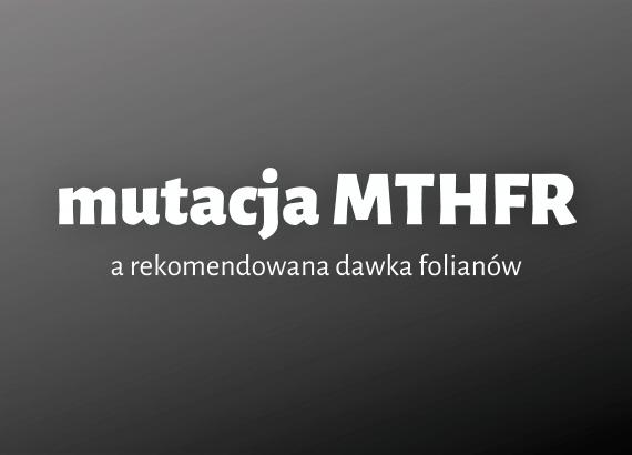 mutacja MTHFR a rekomendowana dawka folianów Matka Aptekarka