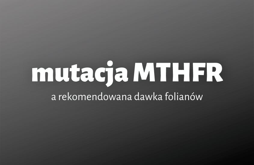 Mutacja MTHFR. Czyrzeczywiście jest przyczyną wszystkich Twoichniepowodzeń?