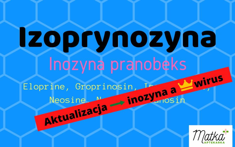 Naodporność? Izoprynozyna – Inozyna pranobeks [Eloprine, Groprinosin, Isoprinosine, Neosine, Neotac, Pranosin]. AKTUALIZACJA – inozyna akoronawirus