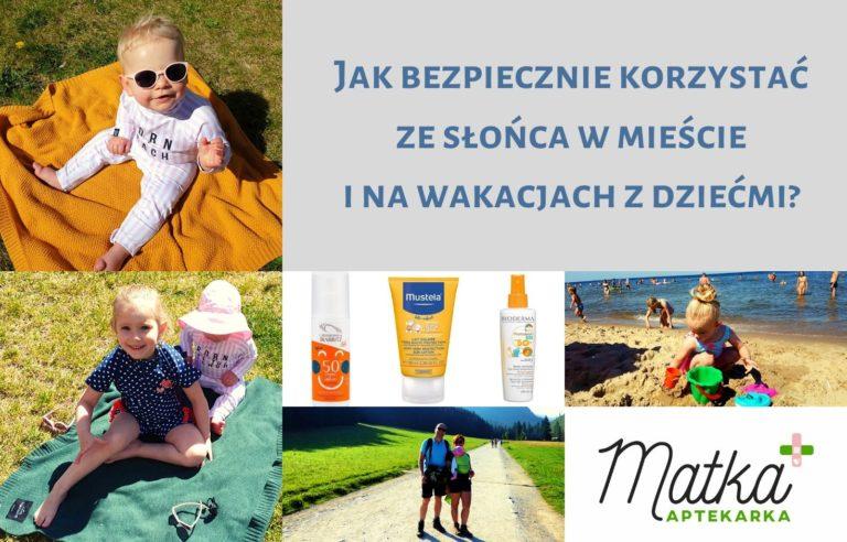 Jak bezpiecznie korzystać ze słońca w mieście i na wakacjach z dziećmi, kremy z filtrem UV dla niemowląt i dzieci, odzież UV, Matka Aptekarka
