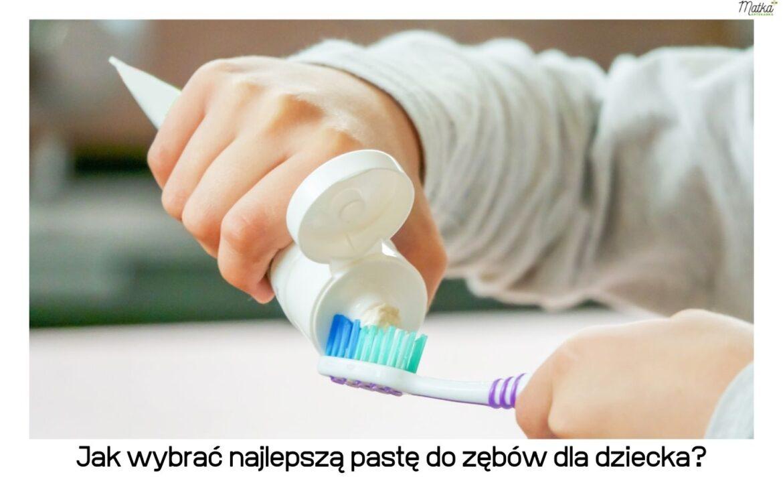 Jak wybrać najlepszą pastę dozębów dla dziecka? [cz.1/4]