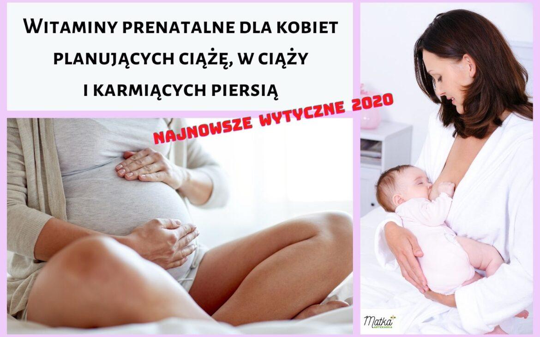 Witaminy prenatalne dla kobiet planujących ciążę, wciąży ikarmiących piersią. Najnowsze wytyczne 2020.