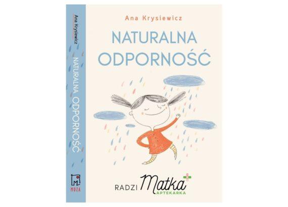 Naturalna odporność. Radzi Matka Aptekarka. autorka Ana Krysiewicz